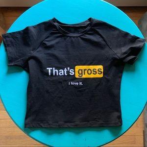 Tops - That's Gross Crop Top